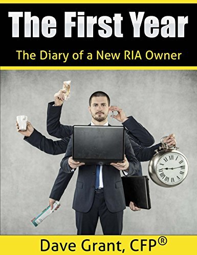 The First Year: The Diary of a New RIA Owner Dave Grant