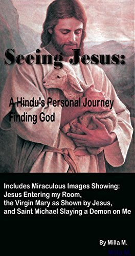 Seeing Jesus: A Hindus Journey Finding God Milla M