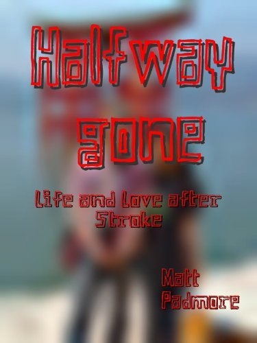 Halfway Gone - Life and Love after Stroke  by  Matt Padmore
