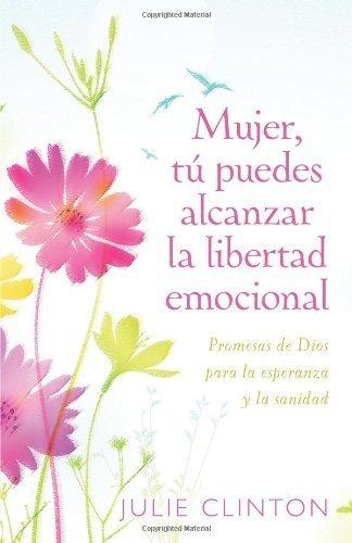 Mujer, tú puedes alcanzar la libertad emocional  by  Julie Clinton