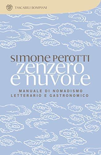 Zenzero e nuvole: Manuale di nomadismo letterario e gastronomico Simone Perotti
