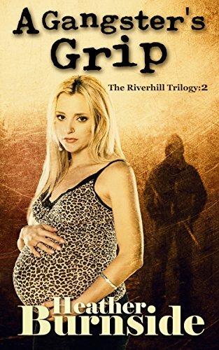 A Gangsters Grip: The Riverhill Trilogy: Book 2 Heather Burnside