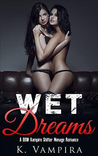 Wet Dreams, A Paranormal Menage Romance K. Vampira