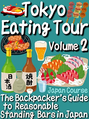 Tokyo Eating Tour (Volume 2): The Backpackers Guide to Reasonable Standing Bars in Japan Hiroshi Satake