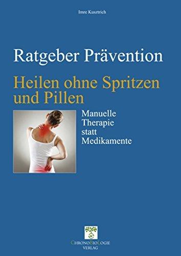 Heilen ohne Spritzen und Pillen: Manuelle Therapie statt Medikamente (Ratgeber Prävention 4)  by  Imre Kusztrich
