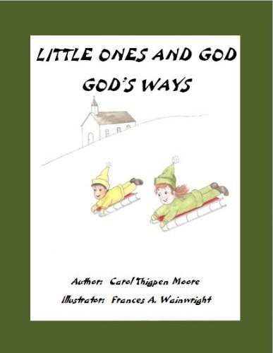GODS WAYS (LITTLE ONES AND GOD Book 3) Carol Thigpen Moore