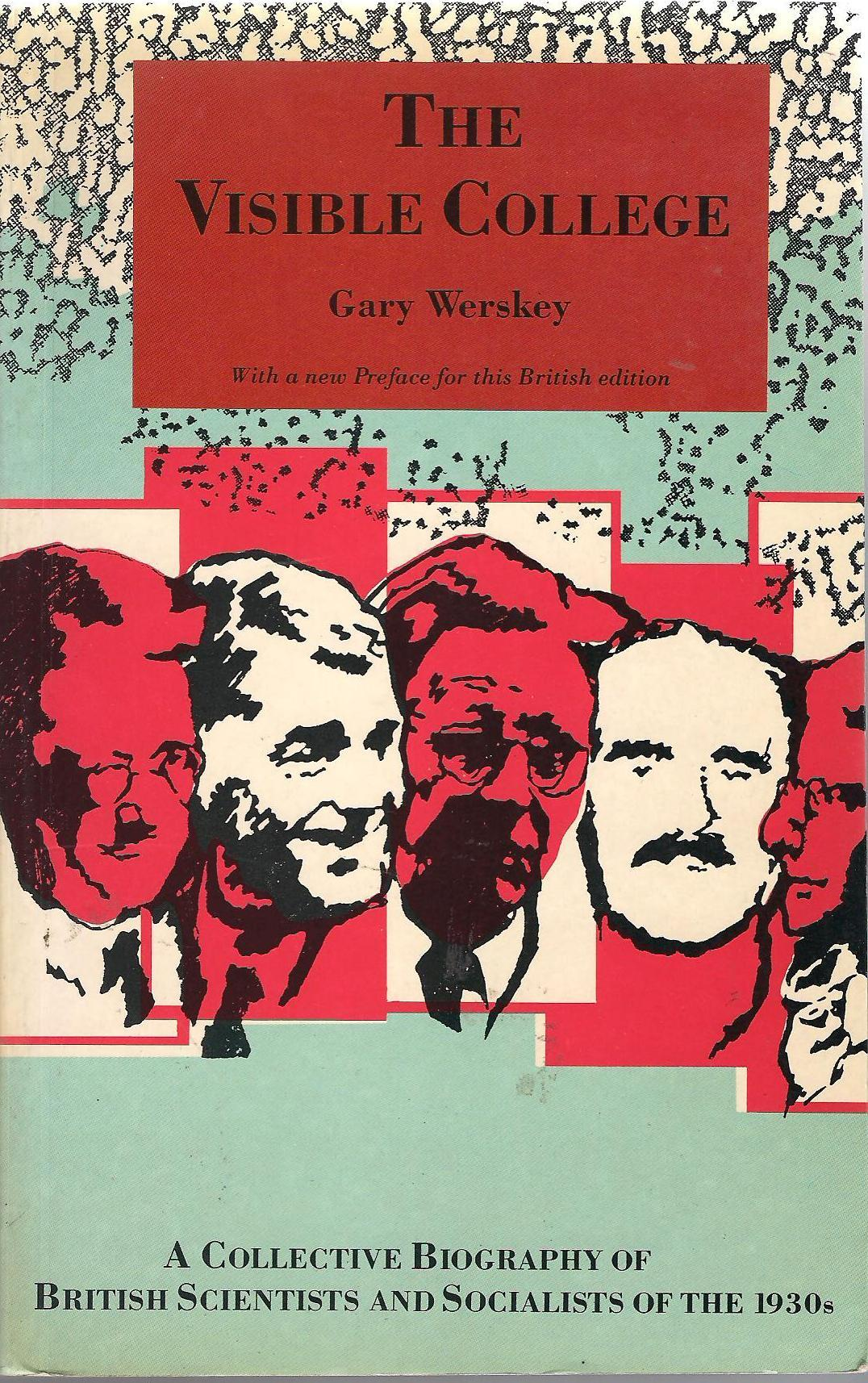 The Visible College: A Collective Biography of British Scientists and Socialists of the 1930s  by  Gary Werskey