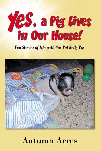 Yes A Pig Lives in Our House  by  Autumn Acres
