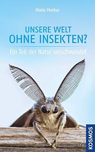Unsere Welt ohne Insekten?: Ein Teil der Natur verschwindet Mario Markus
