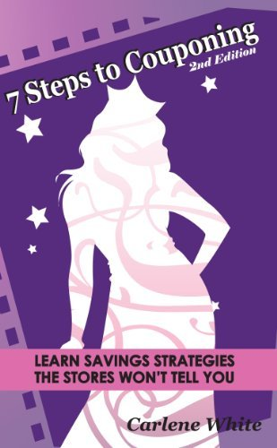 7 Steps to Couponing: Learn Savings Strategies the Stores Wont Tell You Carlene White