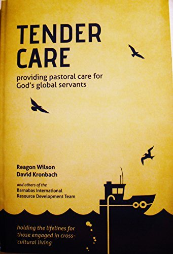 Tender Care: Providing Pastoral Care for Gods Global Servants  by  Reagon Wilson