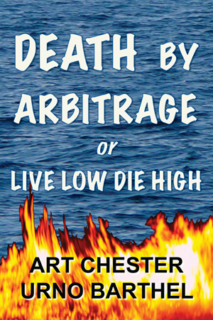 Death  by  Arbitrage or Live Low Die High by Art Chester