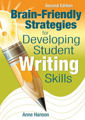 Brain-Friendly Strategies for Developing Student Writing Skills  by  Anne M. Hanson