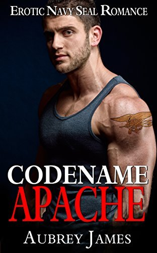 NAVY SEAL ROMANCE: CODENAME APACHE (Military Forbidden Bad Boy Alpha Male Romance) (  by  Aubrey James
