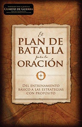 El plan de batalla para la oración: Del entrenamiento básico a las estrategias con propósito  by  Stephen Kendrick