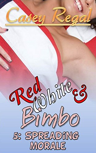 Spreading Morale: Red White and Bimbo Casey Regal