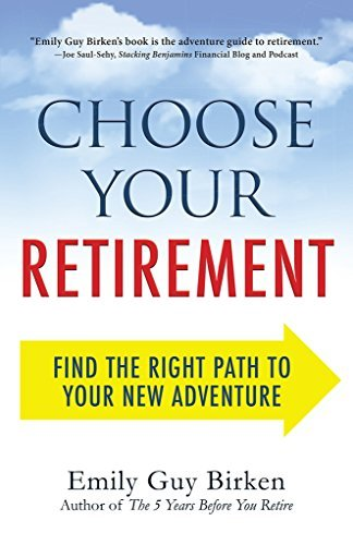 Choose Your Retirement: Find the Right Path to Your New Adventure Emily Guy Birken
