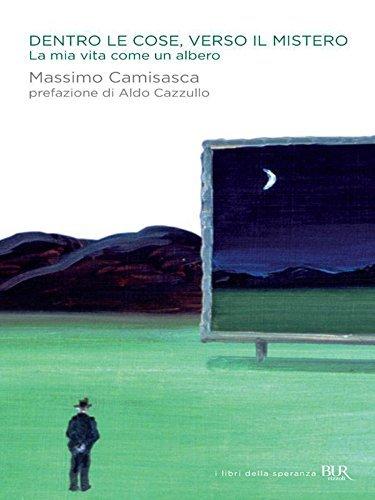 Dentro le cose, verso il mistero: La mia vita come un albero  by  Massimo Camisasca