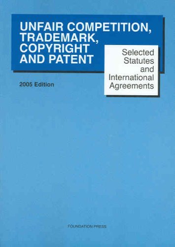Unfair Competition, Trademark, Copyright and Patent Selescted Statutes and International Agreements Supplement  by  Paul Goldstein
