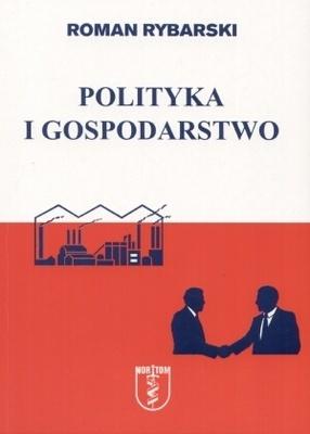 Polityka i gospodarstwo  by  Roman Rybarski
