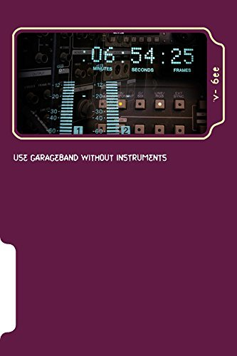 Use Garageband Without Instruments: (e book) V- Bee