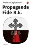 Propaganda Fide R.E.: Un intrigo clerical VIP  by  Andrea Gagliarducci