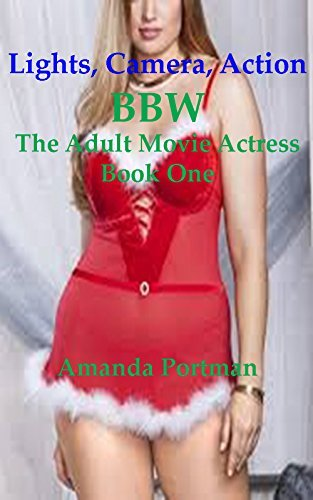 Lights, Cameras, Action: BBW Finally Gets Laid On Camera (BBW-The Adult Movie Actress Book 1) Amanda Portman
