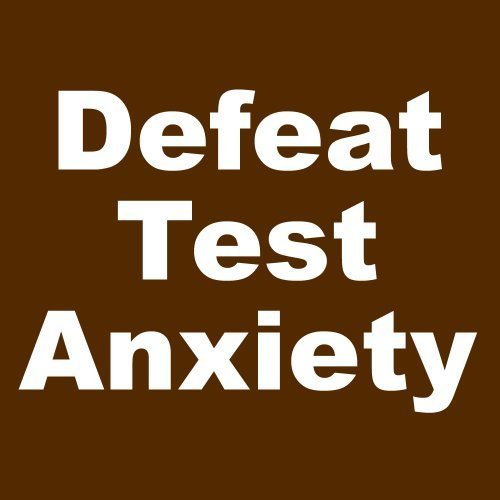 Defeat Test Anxiety  by  Bill Jackson