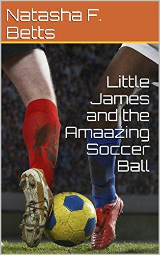 Little James and the Amaazing Soccer Ball (1) Natasha F. Betts