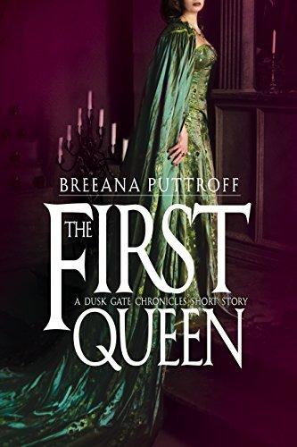 The First Queen: A Dusk Gate Chronicles Short Story Breeana Puttroff