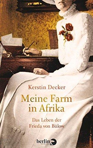 Meine Farm in Afrika: Das Leben der Frieda von Bülow Kerstin Decker