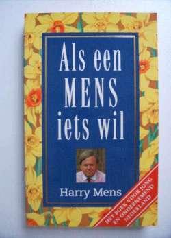 Als een mens iets wil - Voor jong en ondernemend Nederland Harry Mens