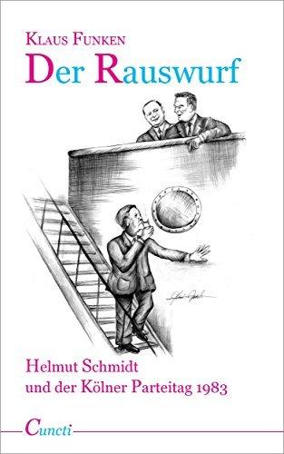Der Rauswurf - Helmut Schmidt und der Kölner Parteitag 1983 Klaus Funken