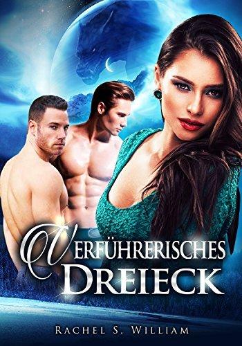 EROTIK:Verführerisches Dreieck: EROTISCHE ROMANE, EROTISCHER LIEBESROMAN, Dreierbeziehung, Lust Rachel S.