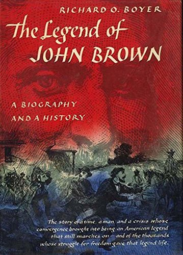 The Legend of John Brown: A Biography and a History  by  Richard Owen Boyer