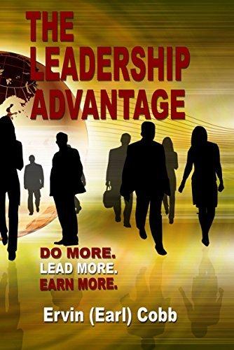 The Leadership Advantage: Do More. Lead More. Earn More Ervin (Earl) Cobb