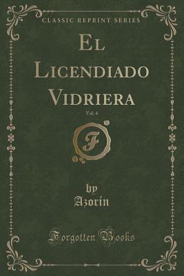 El Licendiado Vidriera, Vol. 4 Azorin Azorin