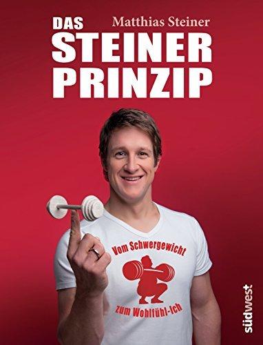 Das Steiner Prinzip: Vom Schwergewicht zum Wohlfühl-Ich Matthias Steiner