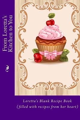 From Lorettas Kitchen to You: Lorettas Blank Recipe Book Alice E Tidwell