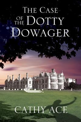 The Case of the Dotty Dowager: A Cosy Mystery Set in Wales Cathy Ace