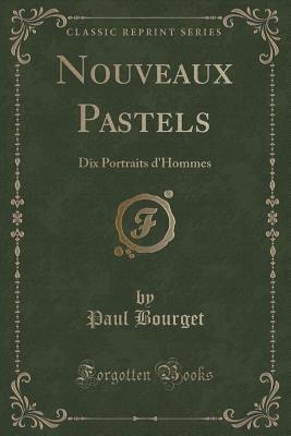 Nouveaux Pastels: Dix Portraits DHommes Paul Bourget
