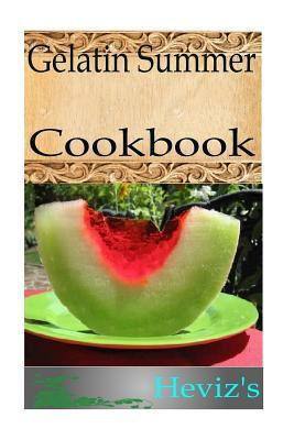 Gelatin Summer 101. Delicious, Nutritious, Low Budget, Mouth Watering Gelatin Summer Cookbook  by  Hevizs