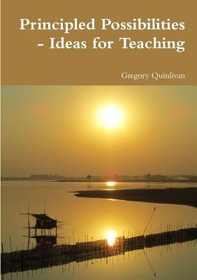 Principled Possibilities - Ideas for Teaching Gregory Quinlivan