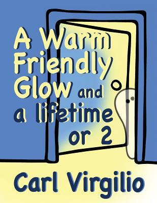 A Warm Friendly Glow and a Lifetime or 2  by  Carl Virgilio