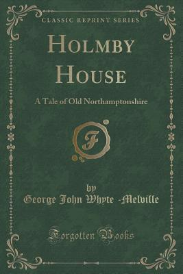 Holmby House: A Tale of Old Northamptonshire  by  George John Whyte -Melville