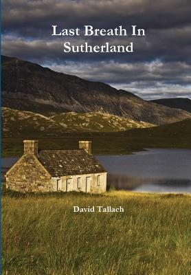 Last Breath in Sutherland David Tallach