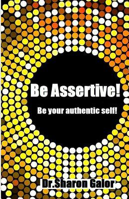 Be Assertive! Be Your Authentic Self! Dr Sharon Galor
