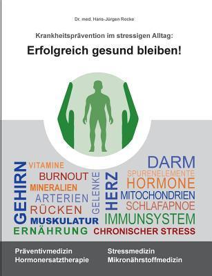 Erfolgreich gesund bleiben!: Krankheitsprävention im stressigen Alltag  by  Hans-Jürgen Rocke