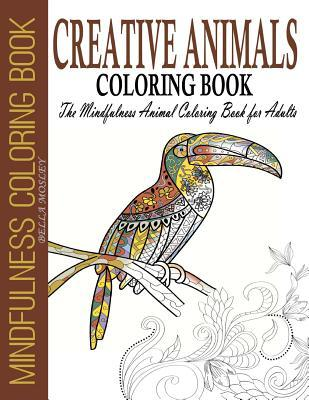 Creative Animals Coloring Book: The Mindfulness Animal Coloring Book for Adults  by  Bella Mosley