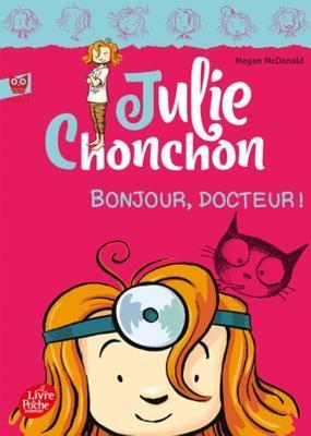 Julie Chonchon - Tome 3 - Bonjour, Docteur !  by  Megan McDonald